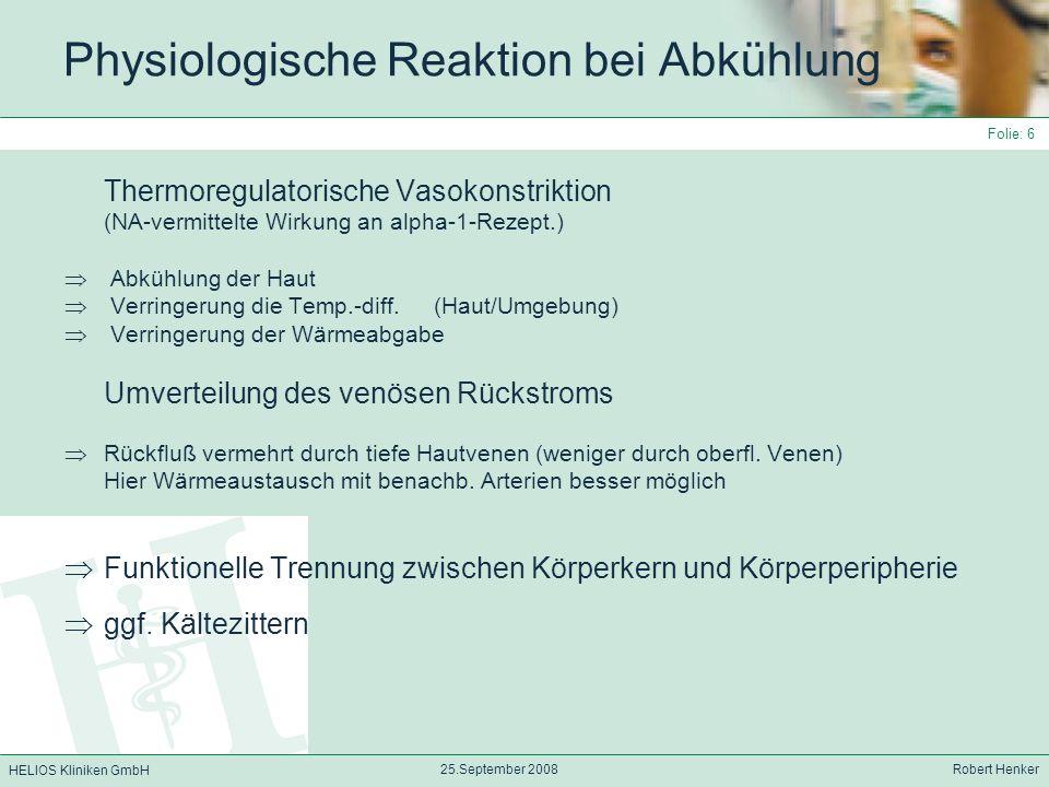 HELIOS Kliniken GmbH 25.September 2008 Robert Henker Folie: 7 Physikalische Grundlagen Temperatur wird von uns als Zustand empfunden SI: K, Medizin: °C mittlere kinetische Energie der Teilchen eines Körpers Wärmefluss Wärmemenge Q/Zeit t/ Fläche A Watt/qm Wärmekap.
