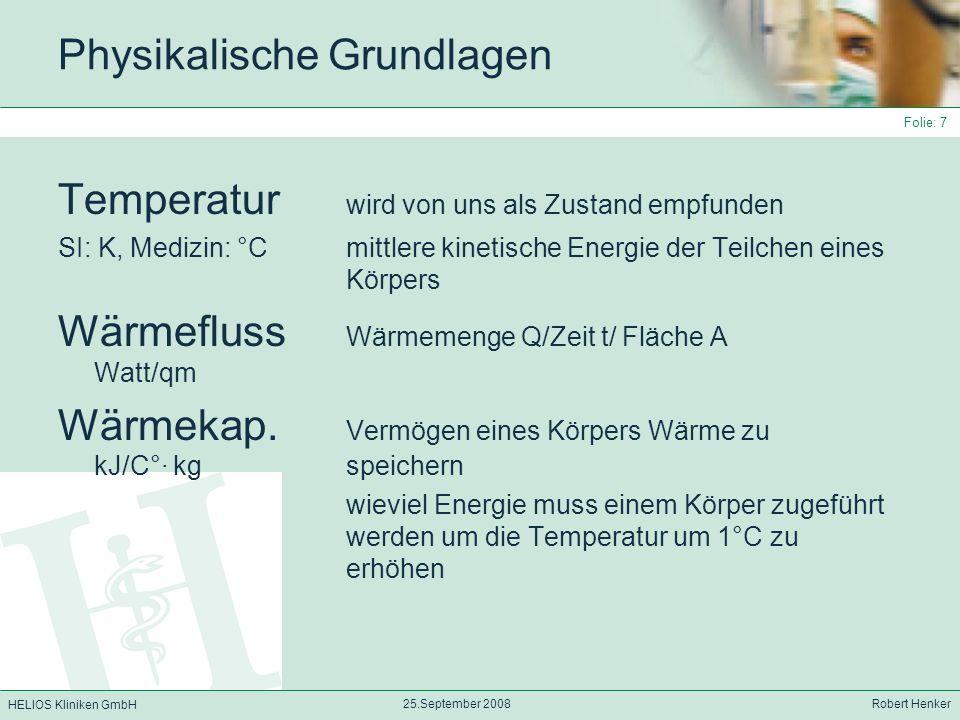 HELIOS Kliniken GmbH 25.September 2008 Robert Henker Folie: 8 Mechanismen des Wärmeaustauschs Immer vom Ort der höheren zum Ort der niedrigeren Energie 4 Mechanismen: Konduktion Wärmeaustausch nur zw.