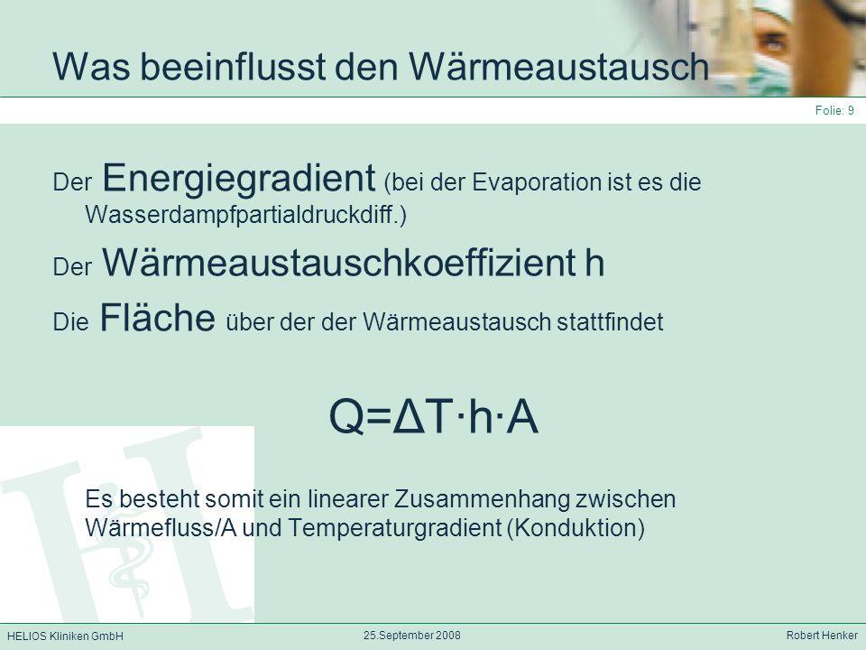 HELIOS Kliniken GmbH 25.September 2008 Robert Henker Folie: 9 Was beeinflusst den Wärmeaustausch Der Energiegradient (bei der Evaporation ist es die W