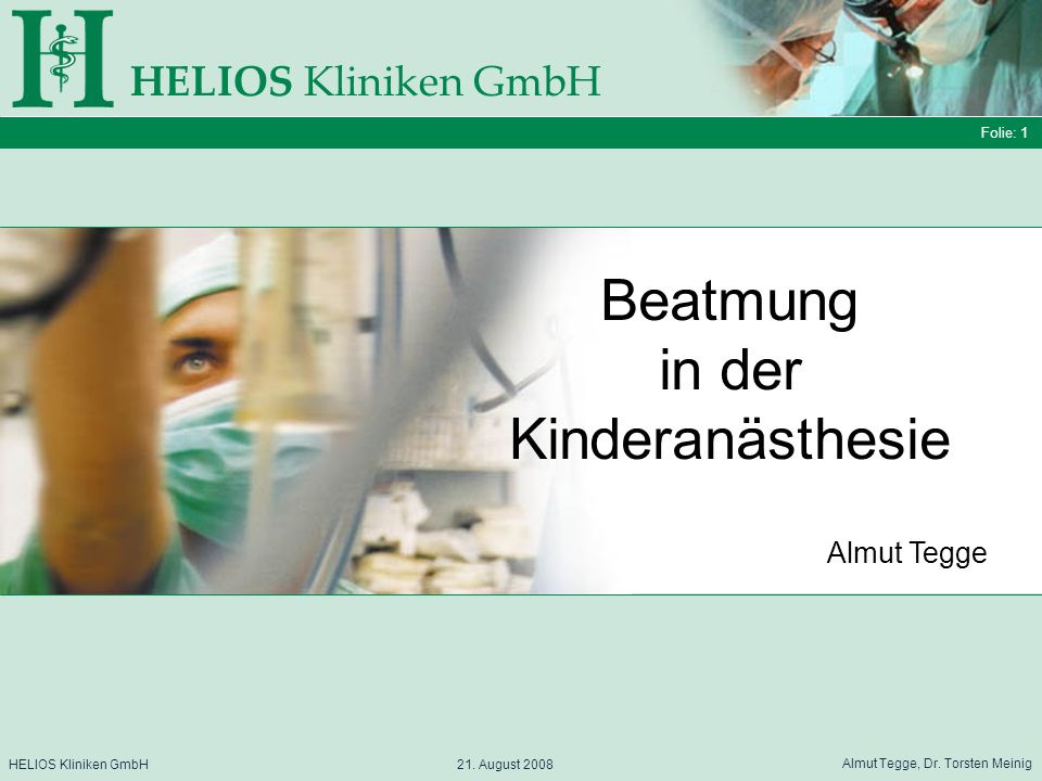 Folie: 1 HELIOS Kliniken GmbH Beatmung in der Kinderanästhesie Folie: 1 HELIOS Kliniken GmbH 21.