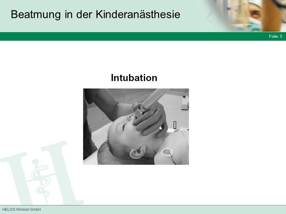 Folie: 5 HELIOS Kliniken GmbH Beatmung in der Kinderanästhesie