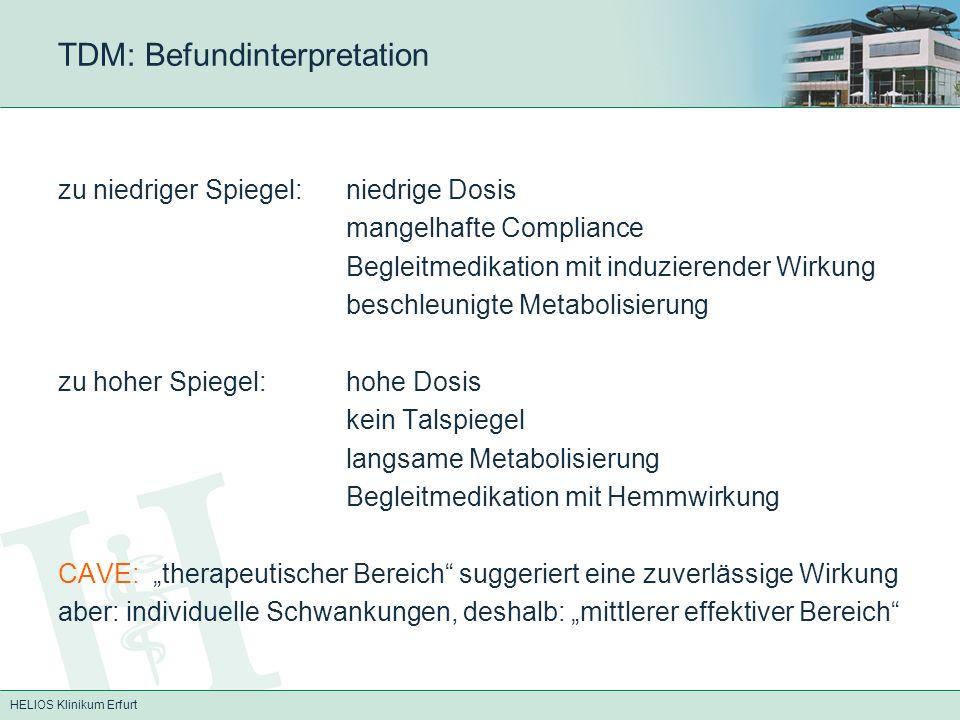 HELIOS Klinikum Erfurt TDM: Carbamazepin (Timonil, Tegretal) Antiepileptikum Blockade spannungsabhängiger Na+- Kanäle p.o., stark variable Resorption, Halbwertszeit 35-12 h Plasmaeiweißbindung 70-95%, starke Enzyminduktion Indikationen: Epilepsie, v.a.