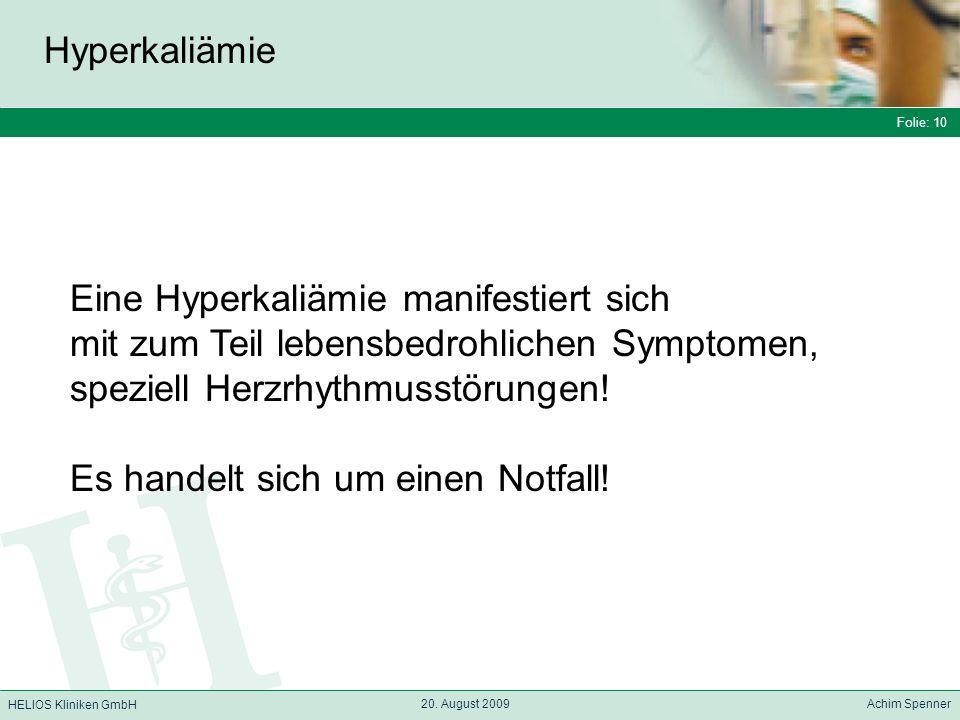 Folie: 10 HELIOS Kliniken GmbH Hyperkaliämie Folie: 10 20. August 2009 Achim Spenner HELIOS Kliniken GmbH Eine Hyperkaliämie manifestiert sich mit zum