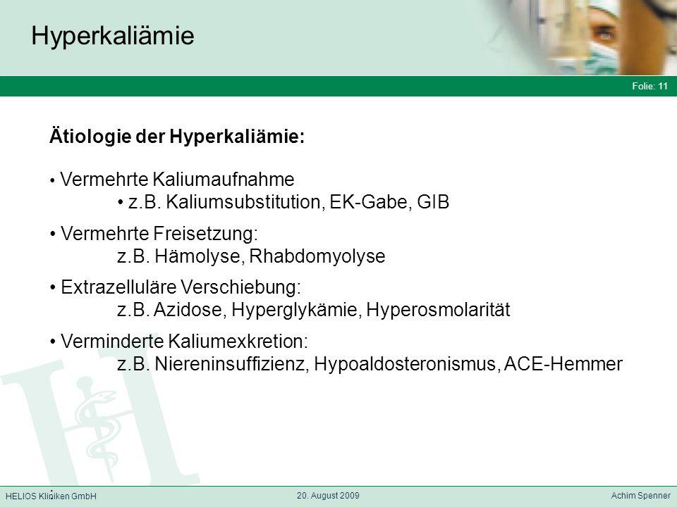 Folie: 11 HELIOS Kliniken GmbH Hyperkaliämie Folie: 11 20. August 2009 Achim Spenner HELIOS Kliniken GmbH Ätiologie der Hyperkaliämie: Vermehrte Kaliu