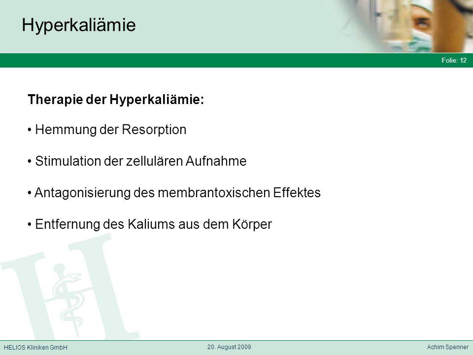 Folie: 12 HELIOS Kliniken GmbH Hyperkaliämie Folie: 12 20. August 2009 Achim Spenner HELIOS Kliniken GmbH Therapie der Hyperkaliämie: Hemmung der Reso