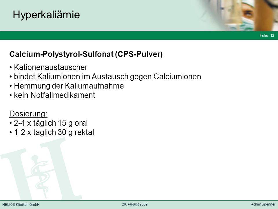 Folie: 13 HELIOS Kliniken GmbH Hyperkaliämie Folie: 13 20. August 2009 Achim Spenner HELIOS Kliniken GmbH Calcium-Polystyrol-Sulfonat (CPS-Pulver) Kat