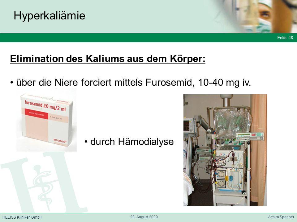 Folie: 18 HELIOS Kliniken GmbH Hyperkaliämie Folie: 18 20. August 2009 Achim Spenner HELIOS Kliniken GmbH Elimination des Kaliums aus dem Körper: über