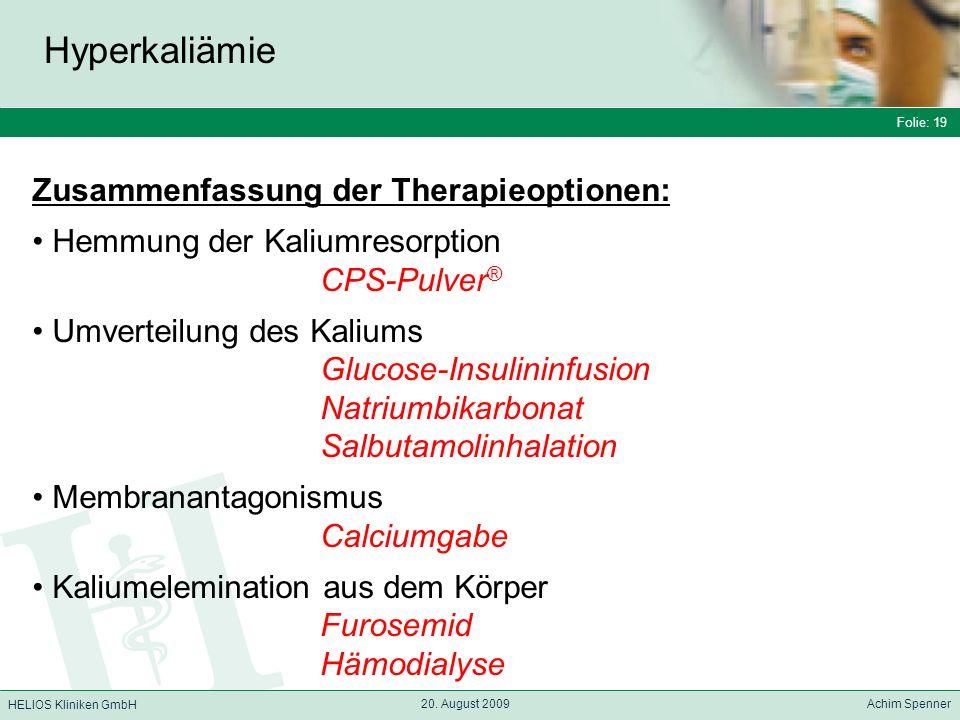 Folie: 19 HELIOS Kliniken GmbH Hyperkaliämie Folie: 19 20. August 2009 Achim Spenner HELIOS Kliniken GmbH Zusammenfassung der Therapieoptionen: Hemmun