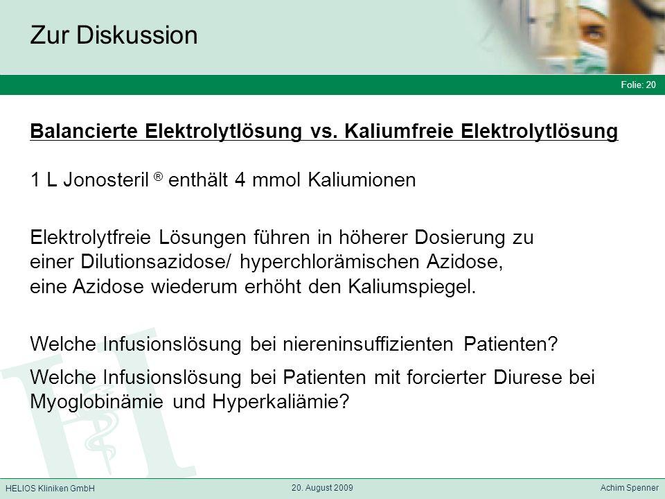 Folie: 20 HELIOS Kliniken GmbH Zur Diskussion Folie: 20 20. August 2009 Achim Spenner HELIOS Kliniken GmbH Balancierte Elektrolytlösung vs. Kaliumfrei