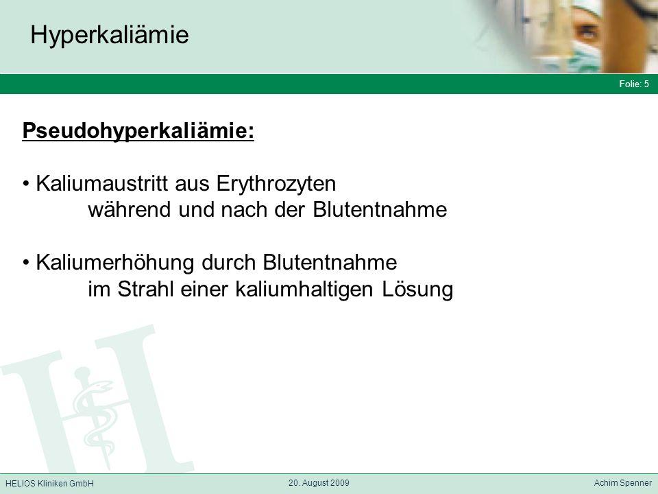 Folie: 5 HELIOS Kliniken GmbH Hyperkaliämie Folie: 5 20. August 2009 Achim Spenner HELIOS Kliniken GmbH Pseudohyperkaliämie: Kaliumaustritt aus Erythr
