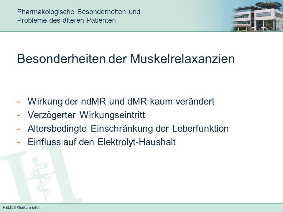 HELIOS Klinikum Erfurt Pharmakologische Besonderheiten und Probleme des älteren Patienten Besonderheiten der Muskelrelaxanzien -Wirkung der ndMR und d