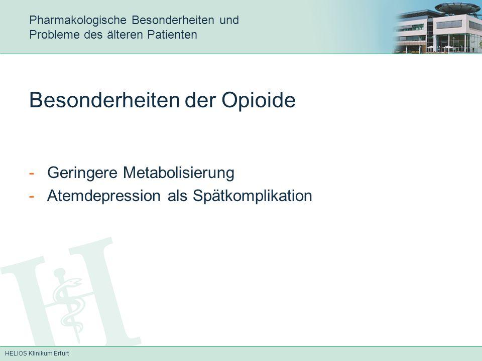 HELIOS Klinikum Erfurt Pharmakologische Besonderheiten und Probleme des älteren Patienten Besonderheiten der Opioide -Geringere Metabolisierung -Atemd