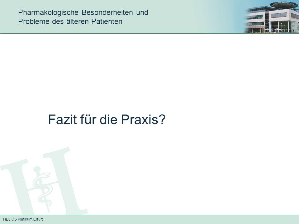 HELIOS Klinikum Erfurt Pharmakologische Besonderheiten und Probleme des älteren Patienten Fazit für die Praxis?