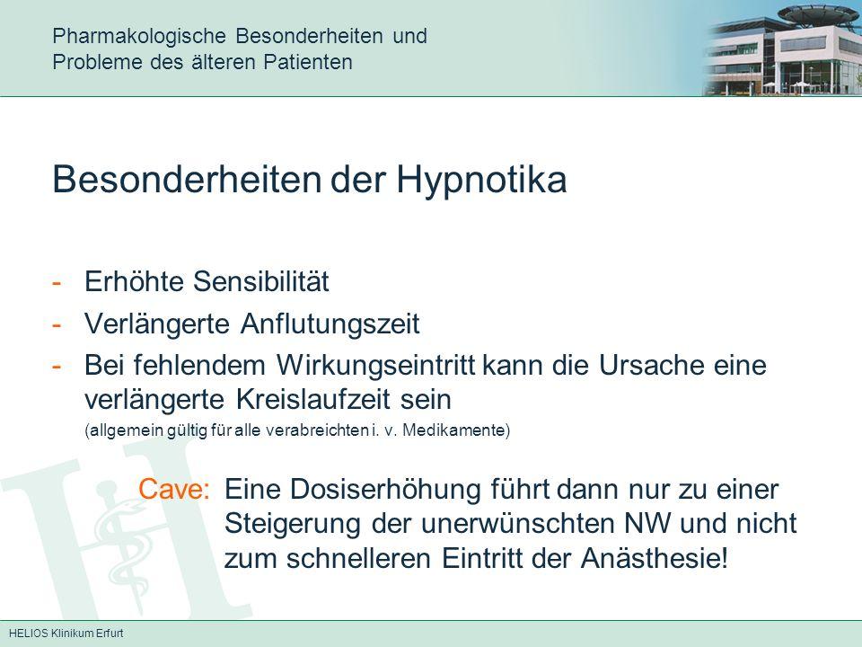 HELIOS Klinikum Erfurt Pharmakologische Besonderheiten und Probleme des älteren Patienten Besonderheiten der Hypnotika -Erhöhte Sensibilität -Verlänge