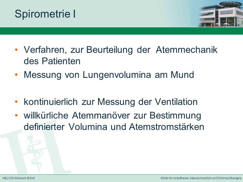 HELIOS Klinikum ErfurtKlinik für Anästhesie, Intensivmedizin und Schmerztherapie Spirometrie I Verfahren, zur Beurteilung der Atemmechanik des Patient