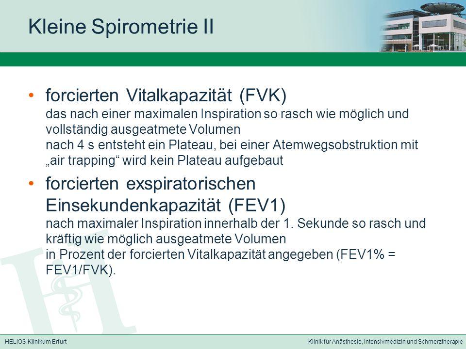 HELIOS Klinikum ErfurtKlinik für Anästhesie, Intensivmedizin und Schmerztherapie Kleine Spirometrie II forcierten Vitalkapazität (FVK) das nach einer