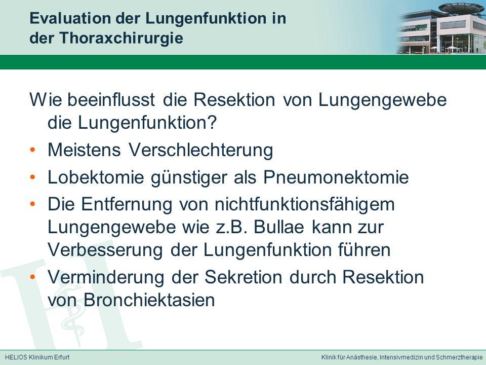 HELIOS Klinikum ErfurtKlinik für Anästhesie, Intensivmedizin und Schmerztherapie Evaluation der Lungenfunktion in der Thoraxchirurgie Wie beeinflusst