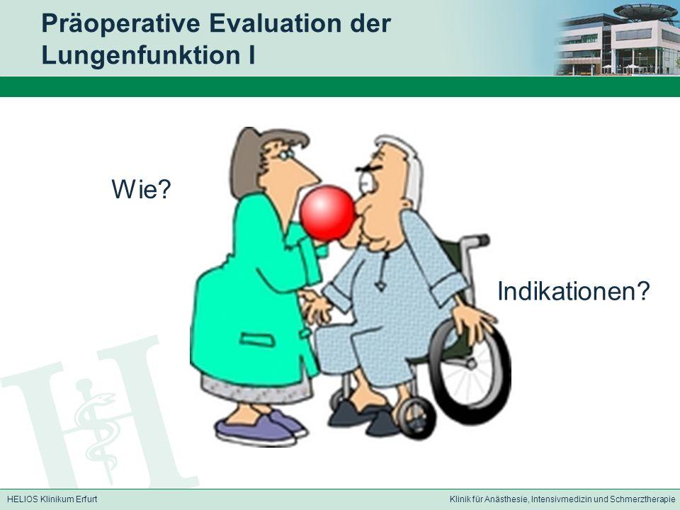 HELIOS Klinikum ErfurtKlinik für Anästhesie, Intensivmedizin und Schmerztherapie Präoperative Evaluation der Lungenfunktion I Wie? Indikationen?