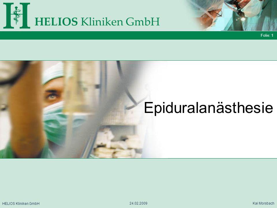 Folie: 1 HELIOS Kliniken GmbH Epiduralanästhesie Folie: 1 HELIOS Kliniken GmbH 24.02.2009 Kai Morsbach HELIOS Kliniken GmbH