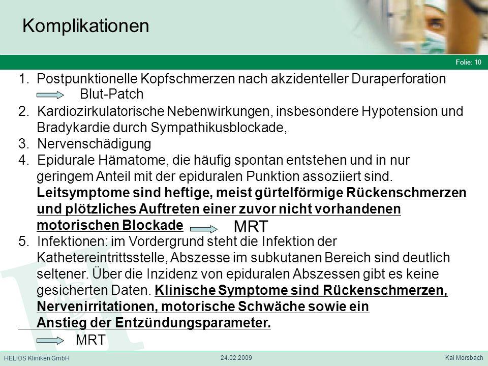 Folie: 10 HELIOS Kliniken GmbH Komplikationen Folie: 10 24.02.2009 Kai Morsbach HELIOS Kliniken GmbH 1.Postpunktionelle Kopfschmerzen nach akzidentell