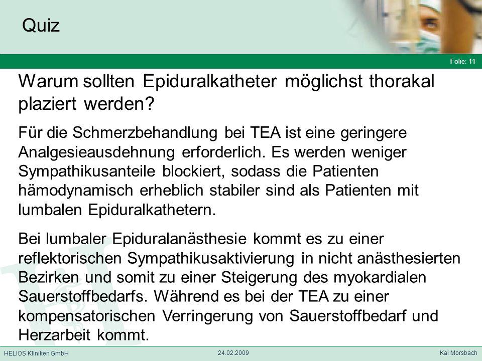 Folie: 11 HELIOS Kliniken GmbH Quiz Folie: 11 24.02.2009 Kai Morsbach HELIOS Kliniken GmbH Warum sollten Epiduralkatheter möglichst thorakal plaziert