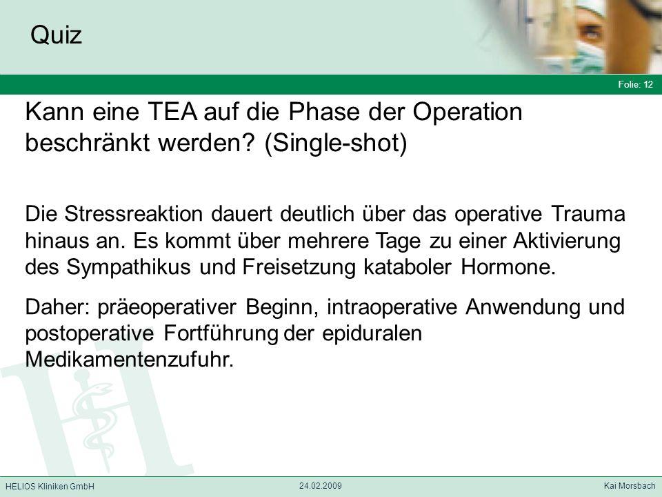 Folie: 12 HELIOS Kliniken GmbH Quiz Folie: 12 24.02.2009 Kai Morsbach HELIOS Kliniken GmbH Kann eine TEA auf die Phase der Operation beschränkt werden