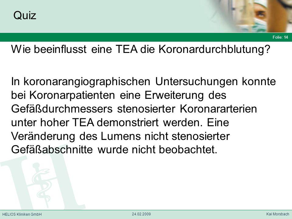 Folie: 14 HELIOS Kliniken GmbH Quiz Folie: 14 24.02.2009 Kai Morsbach HELIOS Kliniken GmbH Wie beeinflusst eine TEA die Koronardurchblutung? In korona