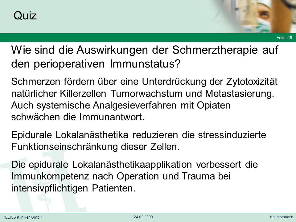 Folie: 16 HELIOS Kliniken GmbH Quiz Folie: 16 24.02.2009 Kai Morsbach HELIOS Kliniken GmbH Wie sind die Auswirkungen der Schmerztherapie auf den perio