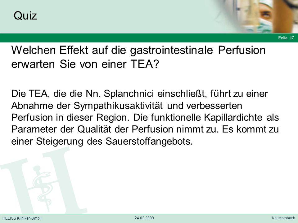 Folie: 17 HELIOS Kliniken GmbH Quiz Folie: 17 24.02.2009 Kai Morsbach HELIOS Kliniken GmbH Welchen Effekt auf die gastrointestinale Perfusion erwarten
