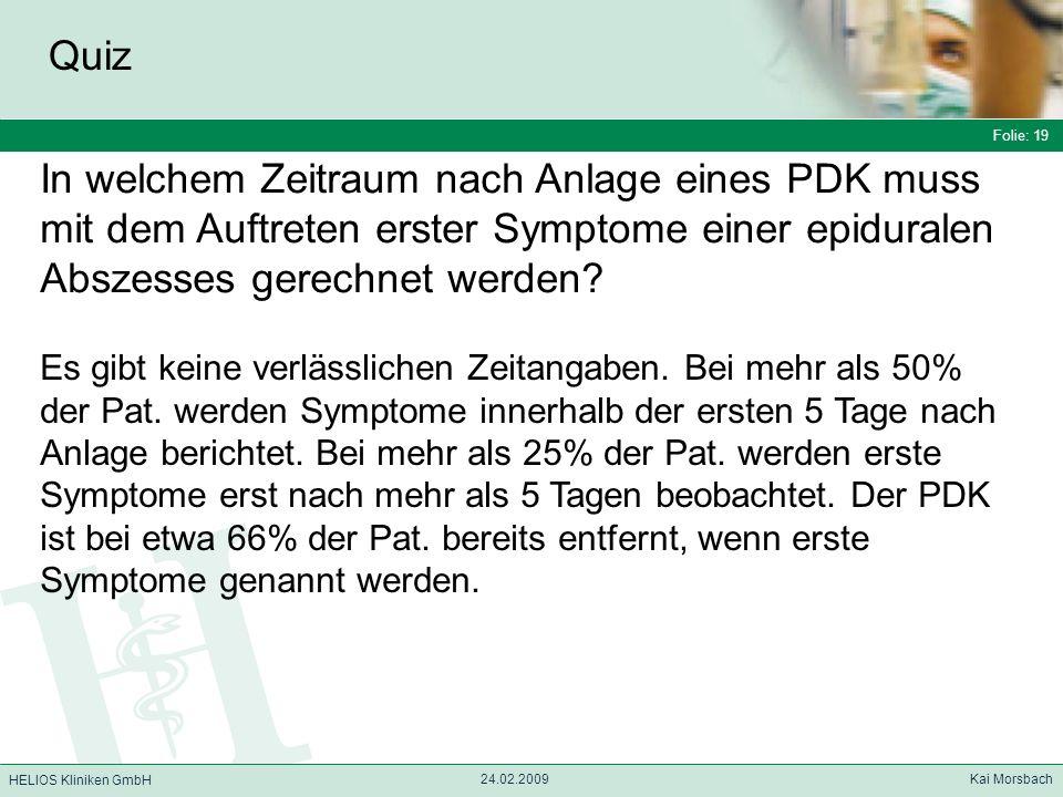 Folie: 19 HELIOS Kliniken GmbH Quiz Folie: 19 24.02.2009 Kai Morsbach HELIOS Kliniken GmbH In welchem Zeitraum nach Anlage eines PDK muss mit dem Auft