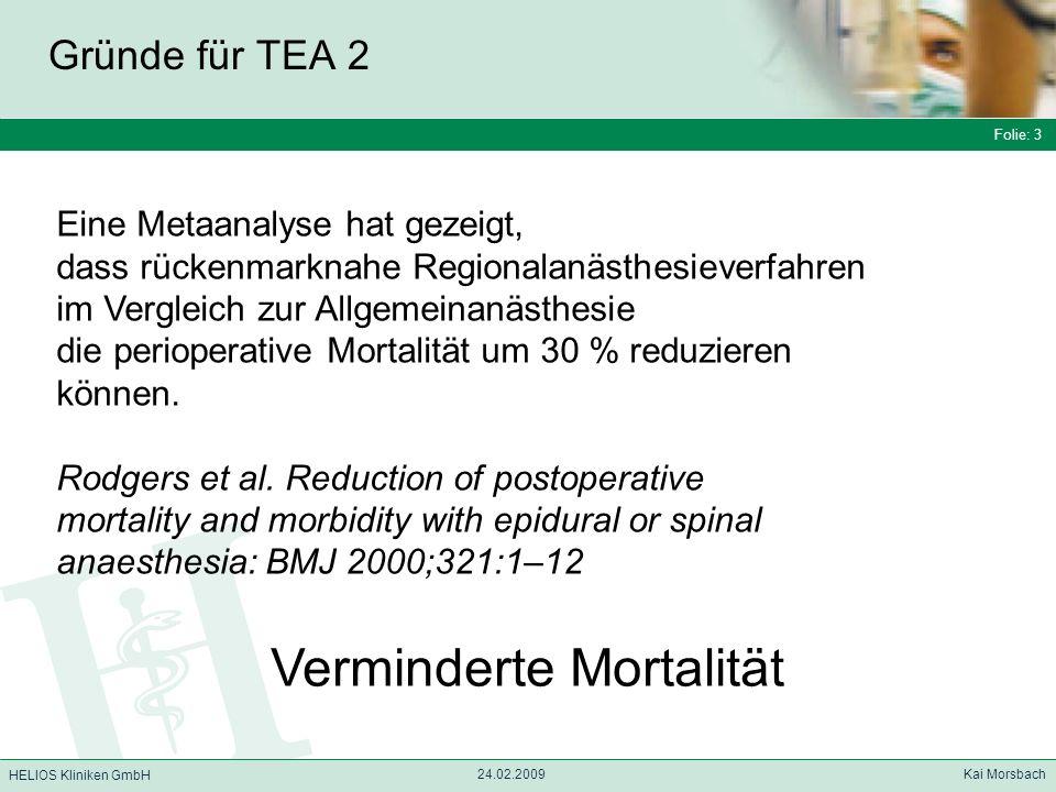 Folie: 3 HELIOS Kliniken GmbH Gründe für TEA 2 Folie: 3 24.02.2009 Kai Morsbach HELIOS Kliniken GmbH Eine Metaanalyse hat gezeigt, dass rückenmarknahe