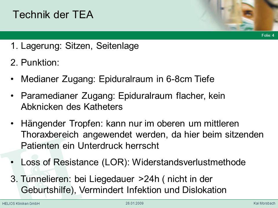 Folie: 4 HELIOS Kliniken GmbH Technik der TEA Folie: 4 26.01.2009 Kai Morsbach HELIOS Kliniken GmbH 1.Lagerung: Sitzen, Seitenlage 2.Punktion: Mediane