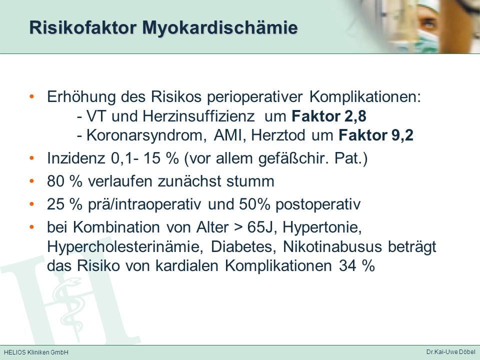 HELIOS Kliniken GmbH Dr.Kai-Uwe Döbel Risikofaktor Myokardischämie Erhöhung des Risikos perioperativer Komplikationen: - VT und Herzinsuffizienz um Fa