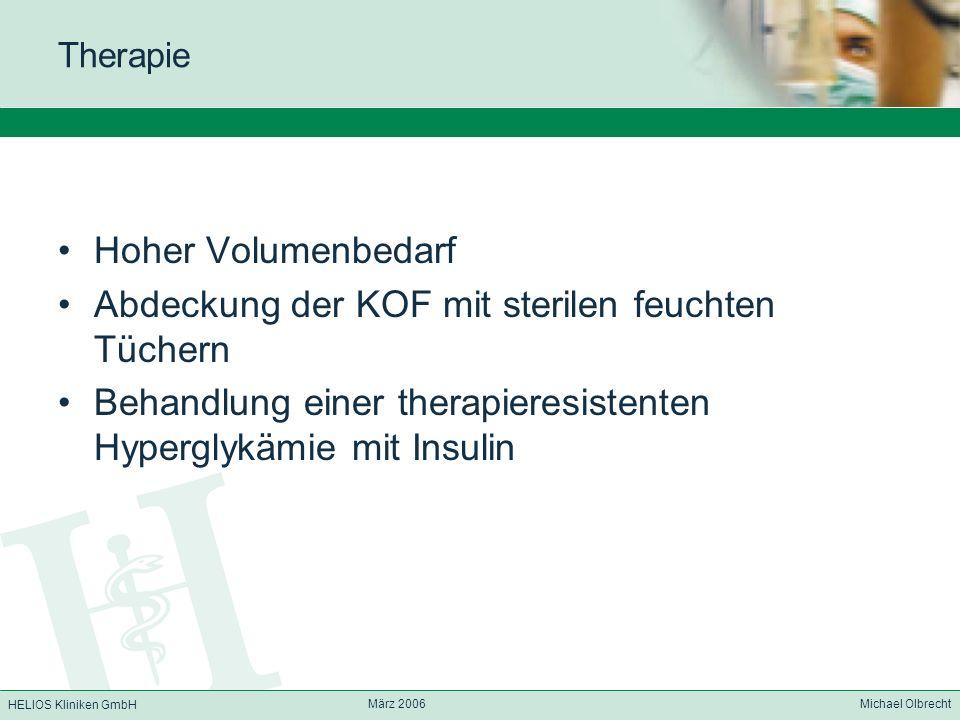HELIOS Kliniken GmbH März 2006 Michael Olbrecht Therapie Hoher Volumenbedarf Abdeckung der KOF mit sterilen feuchten Tüchern Behandlung einer therapie