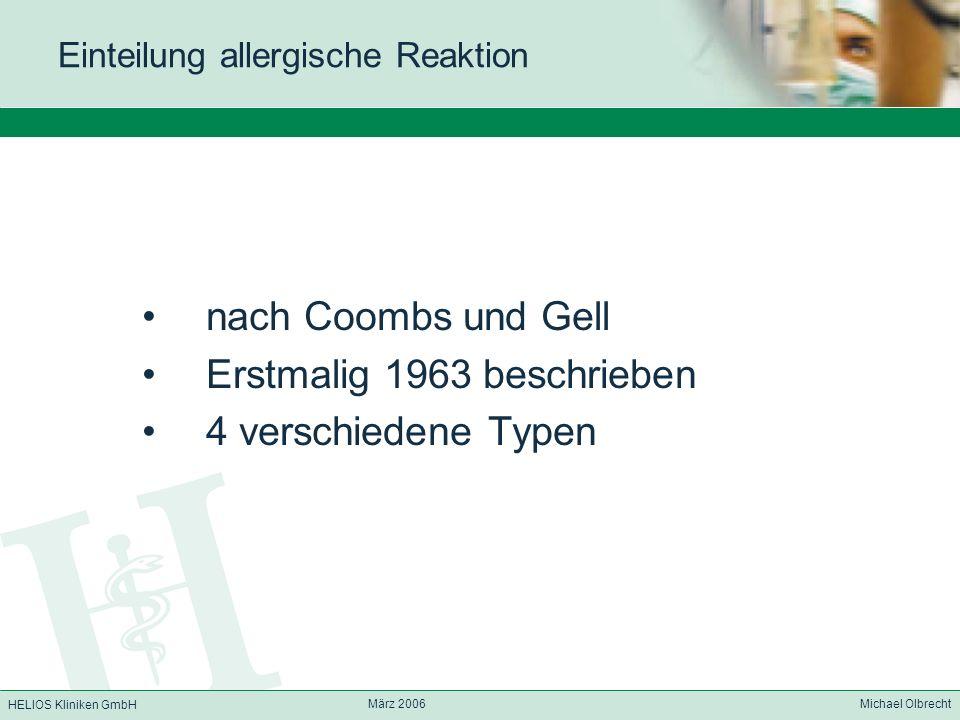 HELIOS Kliniken GmbH März 2006 Michael Olbrecht Einteilung allergische Reaktion nach Coombs und Gell Erstmalig 1963 beschrieben 4 verschiedene Typen