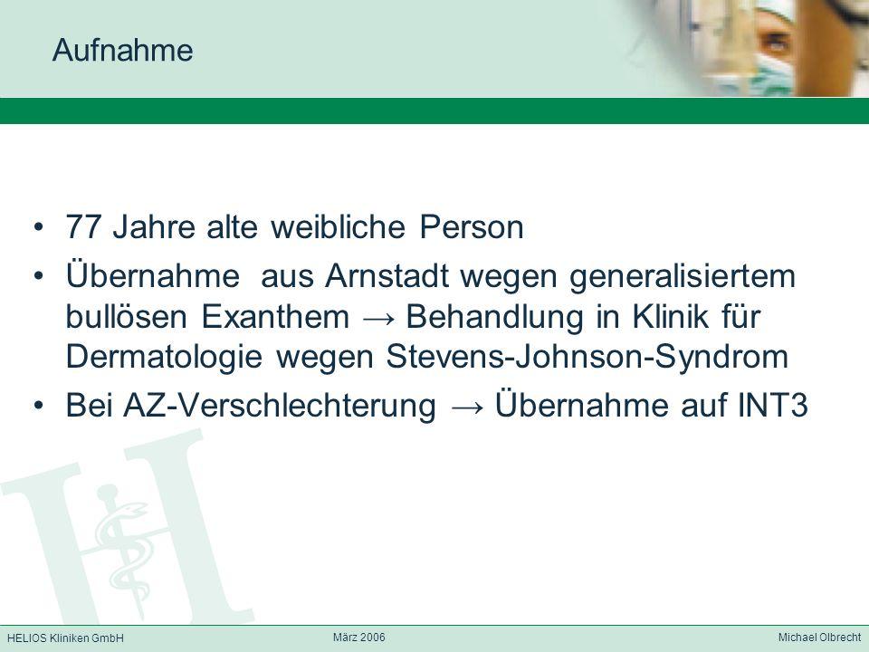 HELIOS Kliniken GmbH März 2006 Michael Olbrecht Aufnahme 77 Jahre alte weibliche Person Übernahme aus Arnstadt wegen generalisiertem bullösen Exanthem