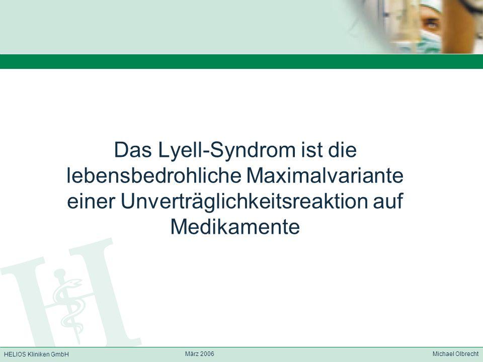 HELIOS Kliniken GmbH März 2006 Michael Olbrecht Das Lyell-Syndrom ist die lebensbedrohliche Maximalvariante einer Unverträglichkeitsreaktion auf Medik