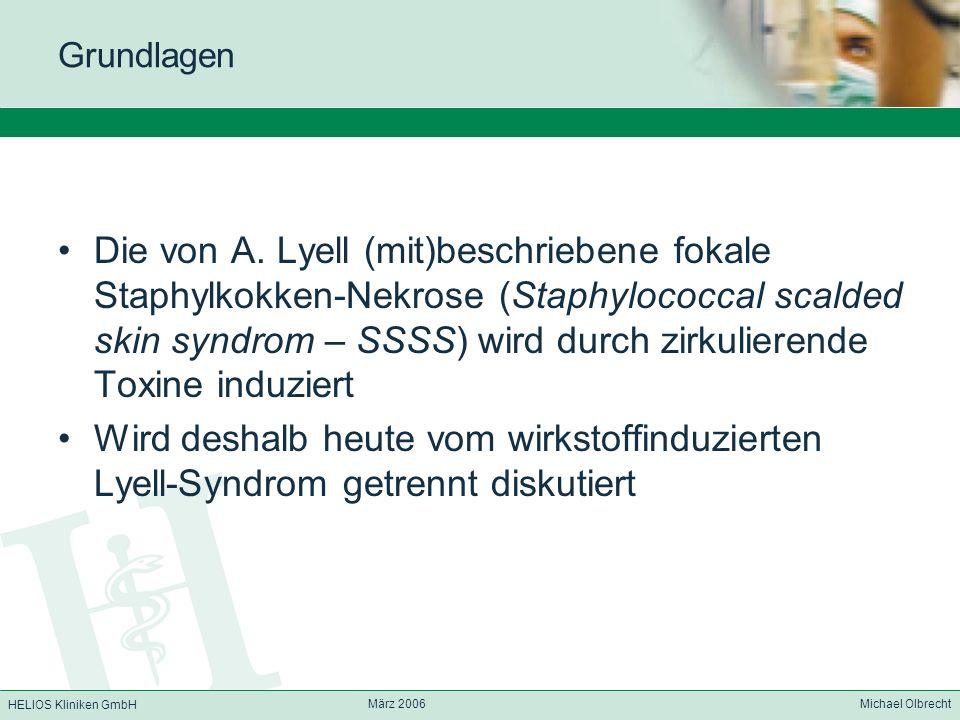 HELIOS Kliniken GmbH März 2006 Michael Olbrecht Grundlagen Die von A. Lyell (mit)beschriebene fokale Staphylkokken-Nekrose (Staphylococcal scalded ski