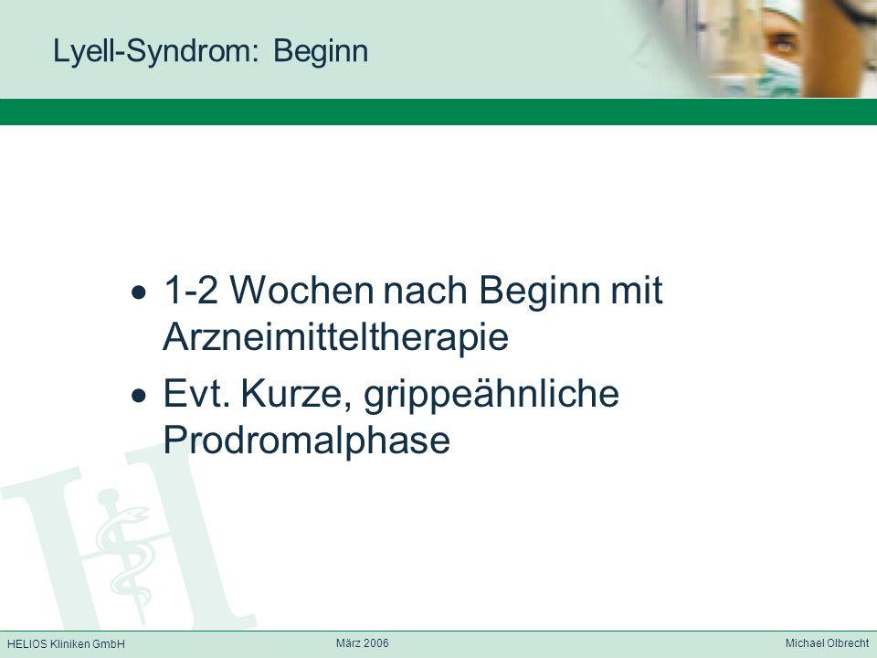 HELIOS Kliniken GmbH März 2006 Michael Olbrecht Lyell-Syndrom: Beginn 1-2 Wochen nach Beginn mit Arzneimitteltherapie Evt. Kurze, grippeähnliche Prodr