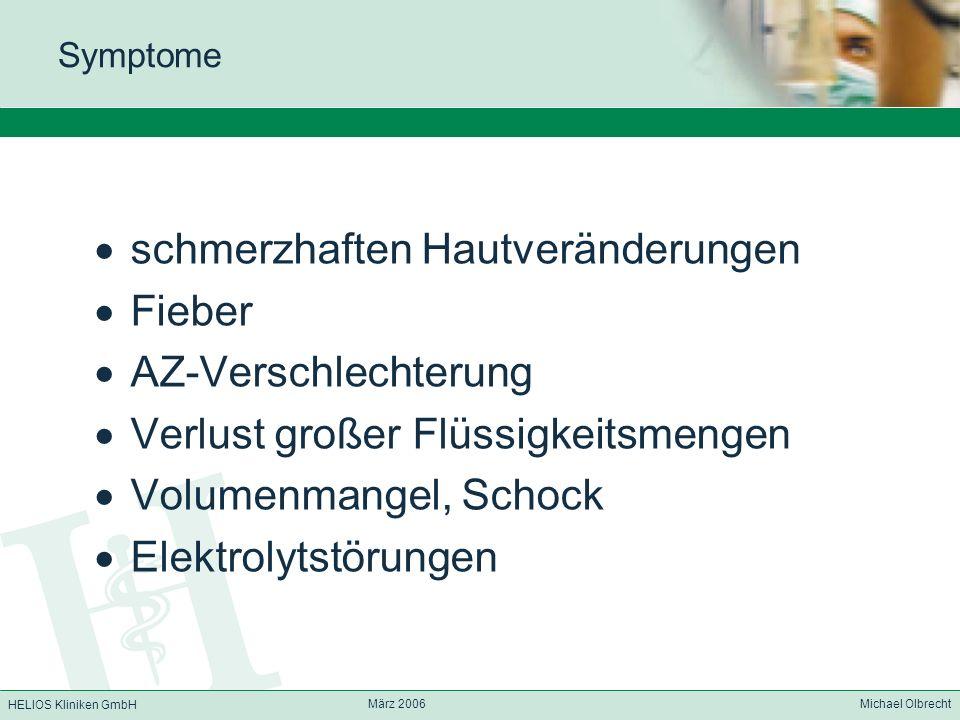 HELIOS Kliniken GmbH März 2006 Michael Olbrecht Symptome schmerzhaften Hautveränderungen Fieber AZ-Verschlechterung Verlust großer Flüssigkeitsmengen