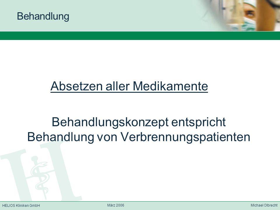 HELIOS Kliniken GmbH März 2006 Michael Olbrecht Behandlung Absetzen aller Medikamente Behandlungskonzept entspricht Behandlung von Verbrennungspatient