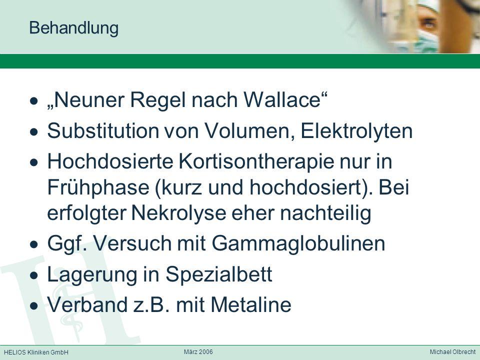 HELIOS Kliniken GmbH März 2006 Michael Olbrecht Behandlung Neuner Regel nach Wallace Substitution von Volumen, Elektrolyten Hochdosierte Kortisonthera