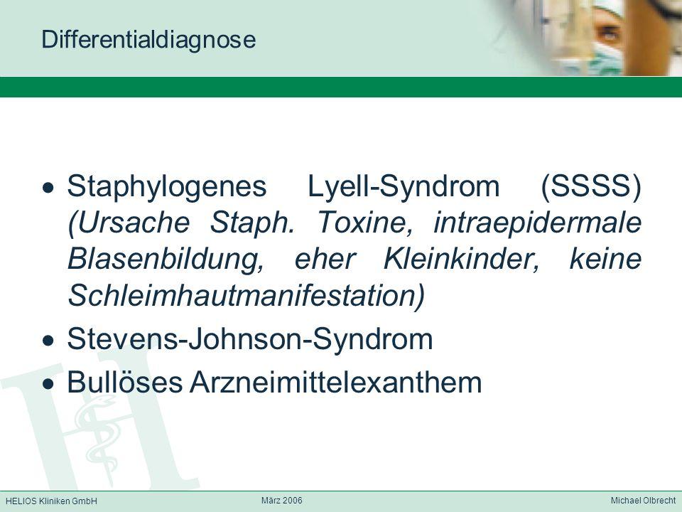 HELIOS Kliniken GmbH März 2006 Michael Olbrecht Differentialdiagnose Staphylogenes Lyell-Syndrom (SSSS) (Ursache Staph. Toxine, intraepidermale Blasen