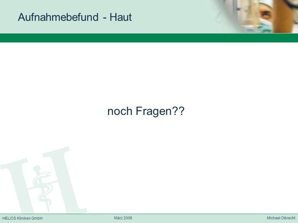 HELIOS Kliniken GmbH März 2006 Michael Olbrecht Aufnahmebefund - Haut noch Fragen??