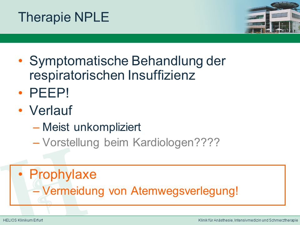 HELIOS Klinikum ErfurtKlinik für Anästhesie, Intensivmedizin und Schmerztherapie Therapie NPLE Symptomatische Behandlung der respiratorischen Insuffizienz PEEP.