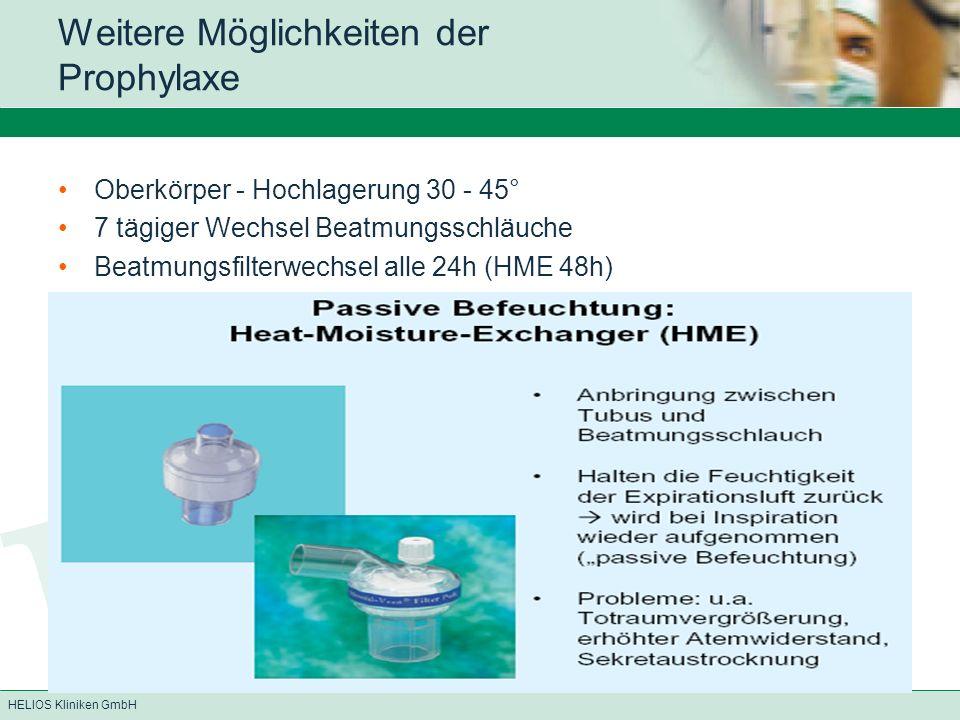 HELIOS Kliniken GmbH Weitere Möglichkeiten der Prophylaxe Oberkörper - Hochlagerung 30 - 45° 7 tägiger Wechsel Beatmungsschläuche Beatmungsfilterwechsel alle 24h (HME 48h)