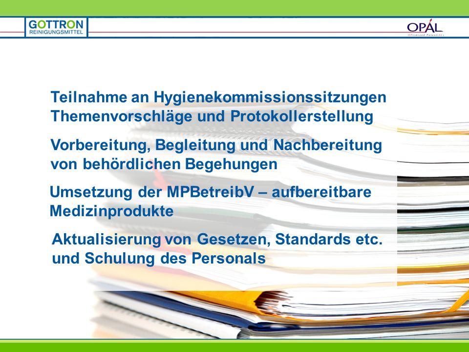 Vorbereitung, Begleitung und Nachbereitung von behördlichen Begehungen Umsetzung der MPBetreibV – aufbereitbare Medizinprodukte Aktualisierung von Gesetzen, Standards etc.