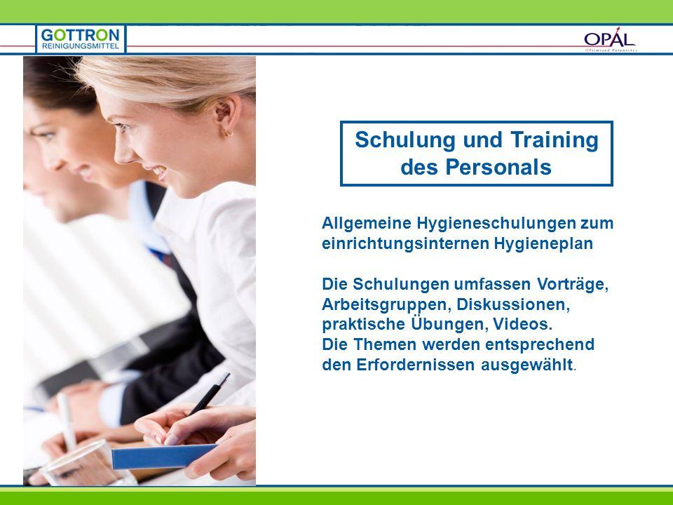Schulung und Training des Personals Allgemeine Hygieneschulungen zum einrichtungsinternen Hygieneplan Die Schulungen umfassen Vorträge, Arbeitsgruppen, Diskussionen, praktische Übungen, Videos.