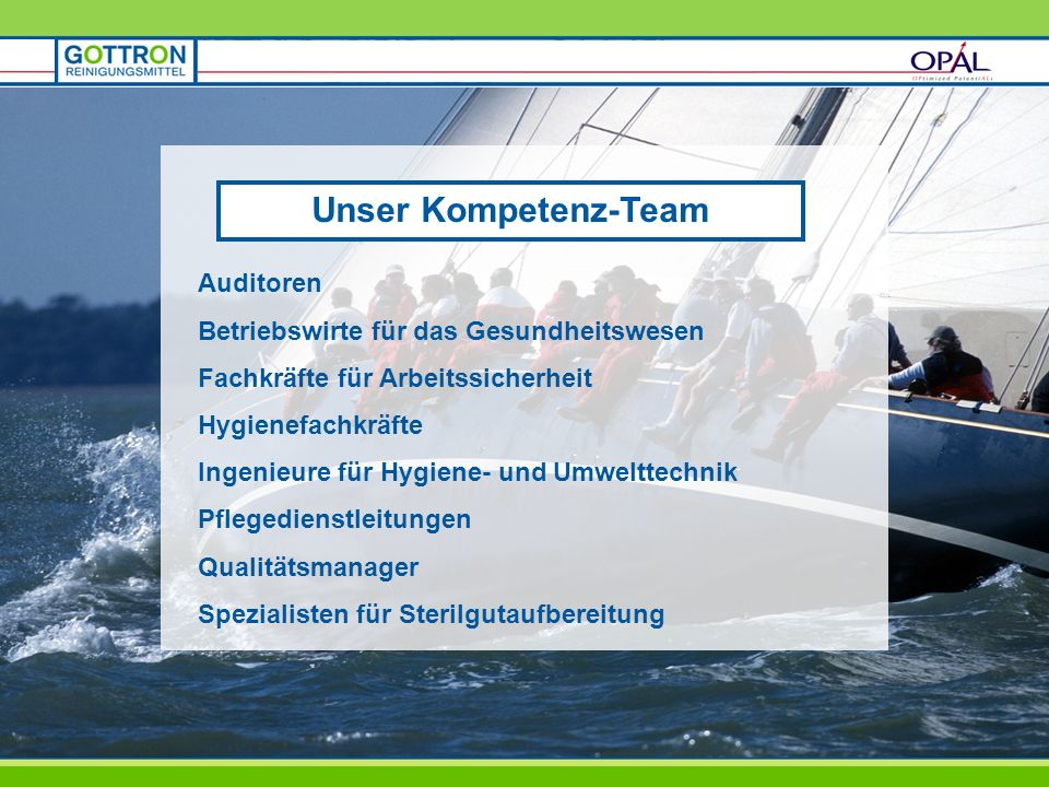 Unser Kompetenz-Team Auditoren Betriebswirte für das Gesundheitswesen Fachkräfte für Arbeitssicherheit Hygienefachkräfte Ingenieure für Hygiene- und U