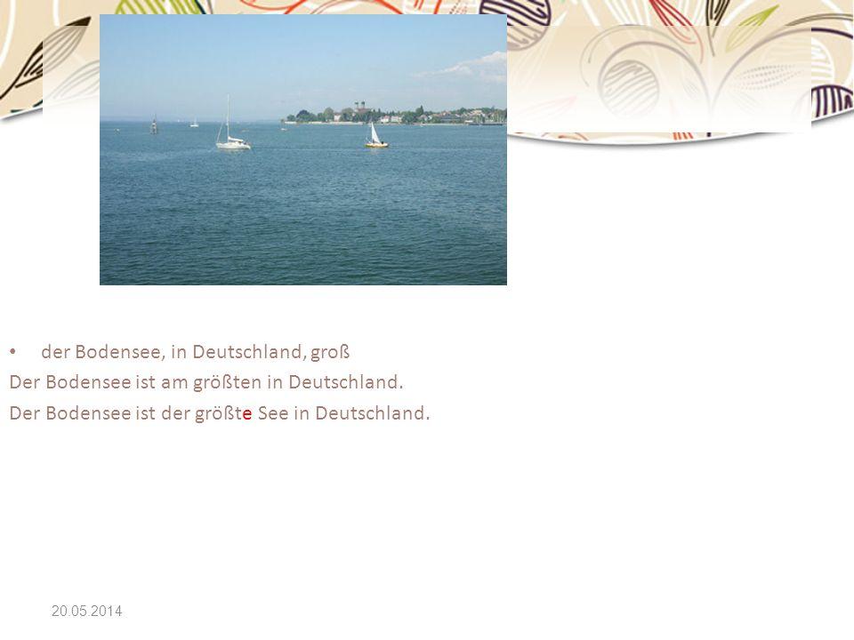20.05.2014 der Bodensee, in Deutschland, groß Der Bodensee ist am größten in Deutschland. Der Bodensee ist der größte See in Deutschland.